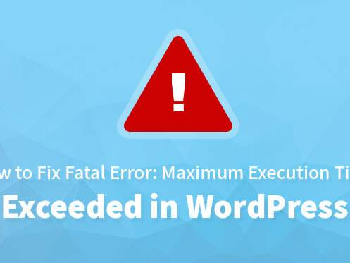Fixing the Fatal Error: Maximum Execution Time Exceeded in WordPress